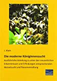 Die moderne Königinnenzucht: Ausführliche Anleitung zu einer den neuzeitlichen...